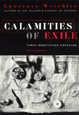 Calamities of Exile By Weschler, Lawrence